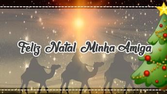 Feliz Natal Para Amiga Especial - Uma Mensagem Preparada Com Muito Carinho!