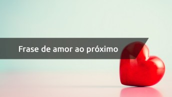 Frase De Amor Ao Próximo - Compartilhe No Facebook E Espalhe O Amor!