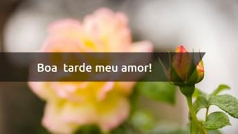 Frase De Amor Boa Tarde - Uma Mensagem Para Enviar Pelo Whatsapp!