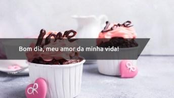 Frase De Amor Com Bom Dia - Bom Dia, Meu Amor Da Minha Vida!