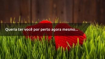 Frase De Amor Com Saudade - Queria Ter Você Por Perto Agora Mesmo. . .