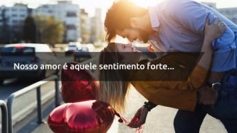 Frase De Amor Curta - Nosso Amor É Aquele Sentimento Forte. . .