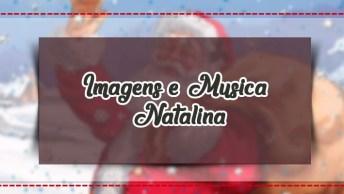 Imagens E Música Natalina, Um Vídeo Para Postar Com Uma Mensagem De Natal!