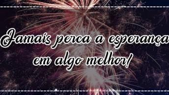 Linda Mensagem De Ano Novo Para Amigos. Jamais Perca A Esperança Em Algo Melhor!