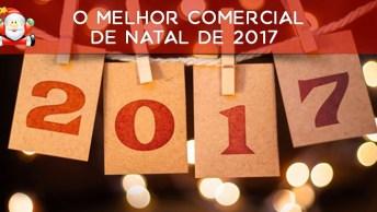 Melhor Comercial De Natal De 2017, Nos Passa Uma Linda Mensagem!
