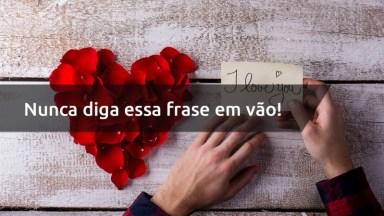 Mensagem De Amor Com 'Eu Te Amo' - Nunca Diga Essa Frase Em Vão!