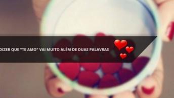 Mensagem De Amor, Dizer Que 'Te Amo' Vai Muito Além De Duas Palavras!