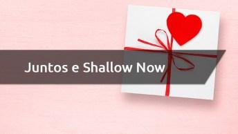 Mensagem De Amor Juntos E Shallow Now - Para O Dia Dos Namorados!