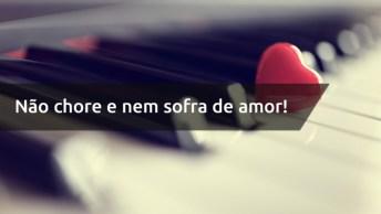 Mensagem De Amor Machucado - Não Chore E Nem Sofra De Amor!