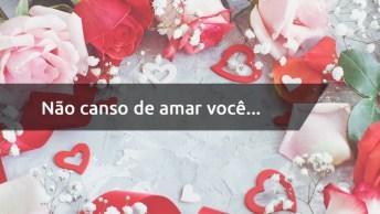 Mensagem De Amor Muito Forte - Não Canso De Amar Você. . .