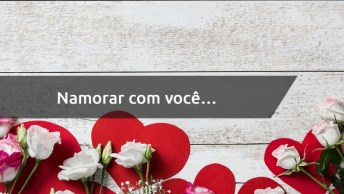 Mensagem De Amor Para Namorada - Namorar Com Você É Viver Um Sonho. . .