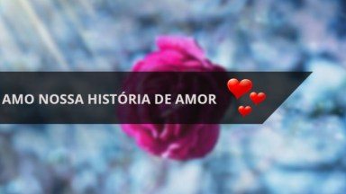 Mensagem De Amor Para O Dia Dos Namorados! Amo Nossa História De Amor!