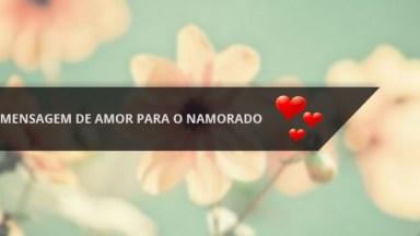 Mensagem De Amor Para O Namorado Mais Lindo Do Mundo, Confira!