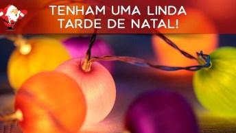 Mensagem De Boa Tarde De Natal! Tenham Uma Linda Tarde De Natal!