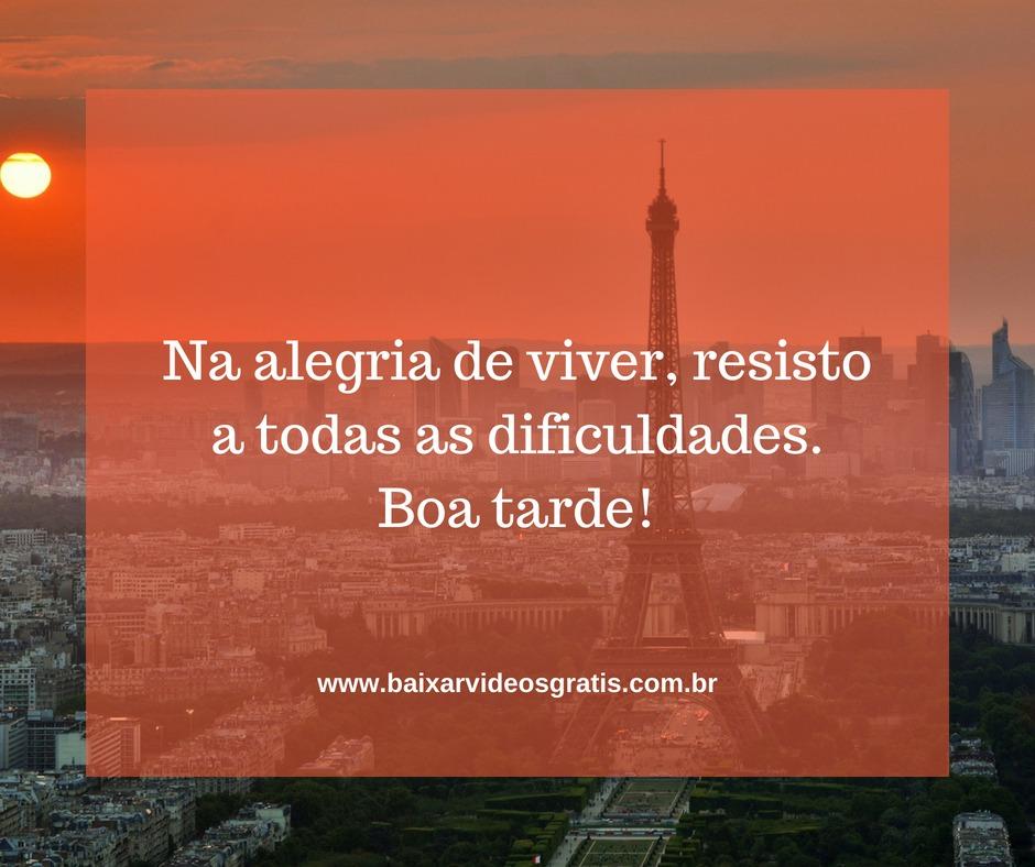Mensagem de boa tarde, na alegria de viver resisto a todos as dificuldades