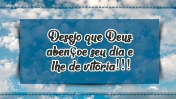 Mensagem De Bom Dia Gospel! Desejo Que Deus Abençoe Seu Dia E Lhe De Vitória!