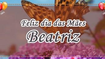 Beatriz, Minha Mãe, Você Traz Felicidade!