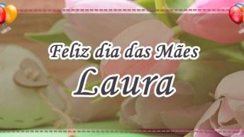 Laura, A Melhor Mãe Do Mundo. Feliz Dia Das Mães, Mãe!