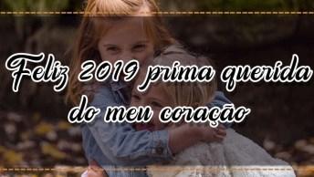 Mensagem De Feliz Ano Novo Para Prima. Feliz 2019 Prima Querida Do Meu Coração!