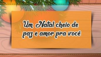 Mensagem De Feliz Natal! Um Natal Cheio De Paz E Amor Pra Você!