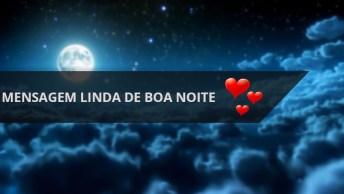 Mensagem De Linda De Boa Noite! Envie Para Seus Amigos De Coração!