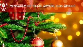 Mensagem De Natal Árvore Dos Amigos - Queremos Armar Uma Árvore. . .