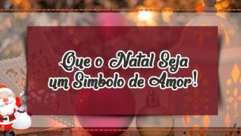 Mensagem De Natal Com Imagem - Que O Natal Seja Um Símbolo De Amor!