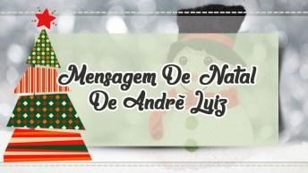 Mensagem De Natal De André Luiz - Como Te Encontras, Desde O Último Natal?