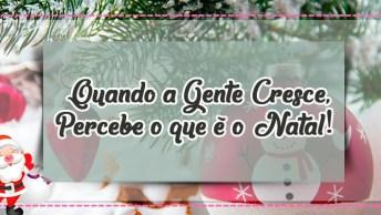 Mensagem De Natal Grátis - Quando A Gente Cresce, Percebe O Que É O Natal!