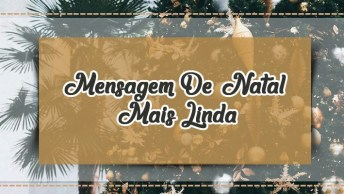 Mensagem De Natal Mais Linda - Desejos De Um Feliz Natal!