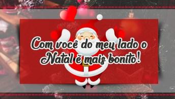 Mensagem De Natal Para Meu Amor - Com Você Do Meu Lado O Natal É Mais Bonito!