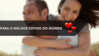 Você É O Melhor Esposo Do Mundo, Te Amo Meu Amor!