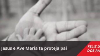 Mensagem Dia Dos Pais Católicas, Jesus E Ave Maria Te Proteja Pai!