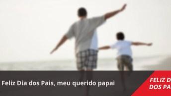 Mensagem Dia Dos Pais Com Homenagem. Feliz Dia Dos Pais, Meu Querido Papai!