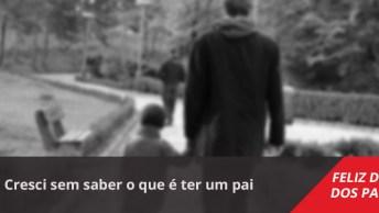Mensagem Dia Dos Pais Triste, Cresci Sem Saber O Que É Ter Um Pai. . .
