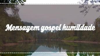 Mensagem Gospel Humildade - O Mundo Não É Dos Espertos, Confira!