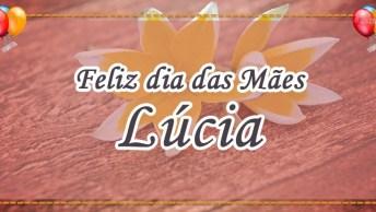 Mãe, Lúcia Quer Dizer Iluminada, Mulher Muito Especial!