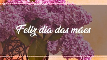 Mensagem Para O Dia Das Mães Com Imagens Bonitas!