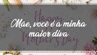 Mãe, Você É A Minha Maior Diva, Obrigado Mãe!