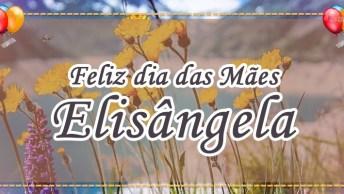 Mensagem Personalizada Para Dia Das Mães - Elisângela, A Anjo Prometida De Deus!