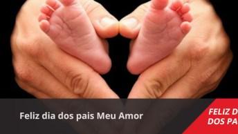 Mensagens Dia Dos Pais Meu Amor, Para Fazer O Dia De Seu Marido Mais Feliz!