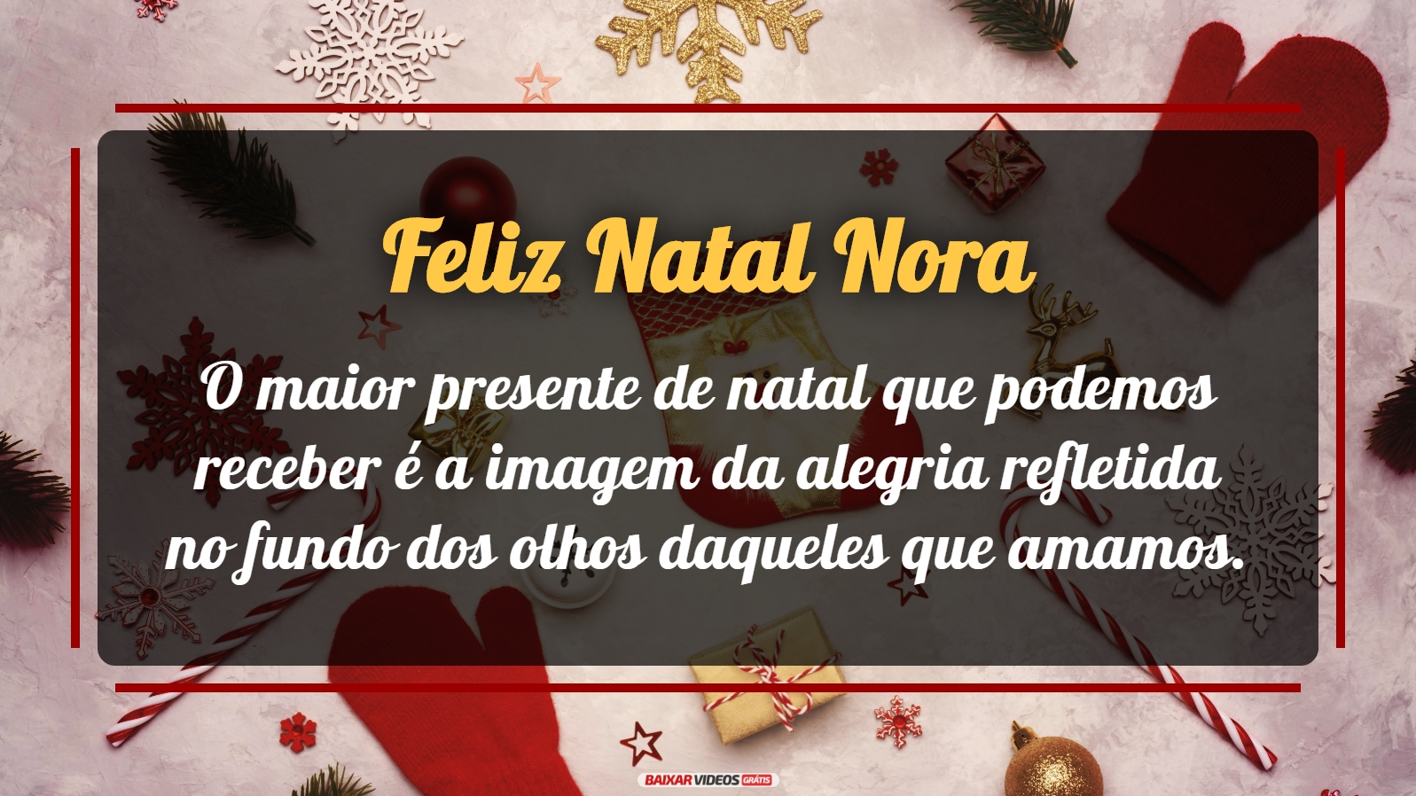 O maior presente de natal que podemos receber é a imagem da alegria refletida no fundo dos olhos daqueles que amamos. Te desejo um feliz natal!