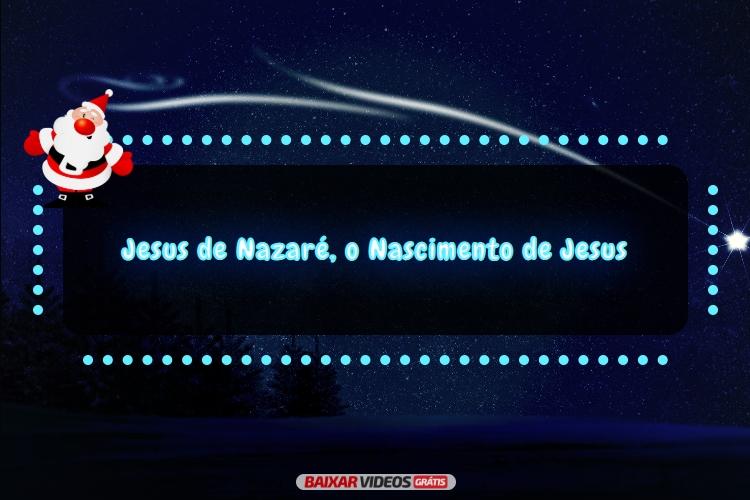 Jesus de Nazaré, o Nascimento de Jesus
