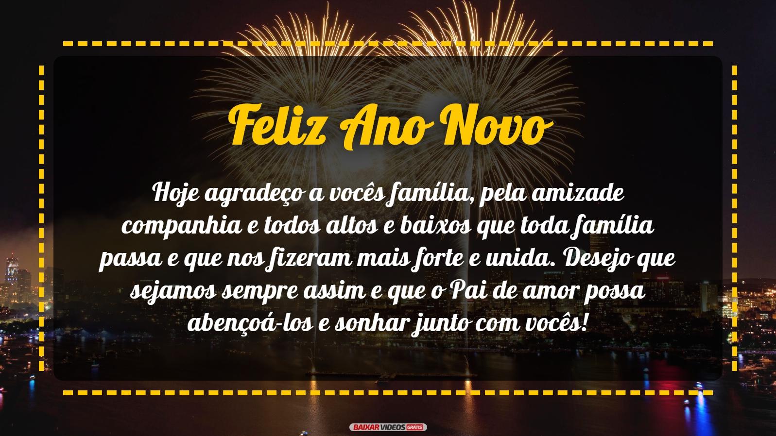 Hoje agradeço a vocês família, pela amizade companhia e todos altos e baixos que toda família passa e que nos fizeram mais forte e unida. Desejo que sejamos sempre assim e que o Pai de amor possa abençoá-los e sonhar junto com vocês! Feliz Ano Novo para todos!