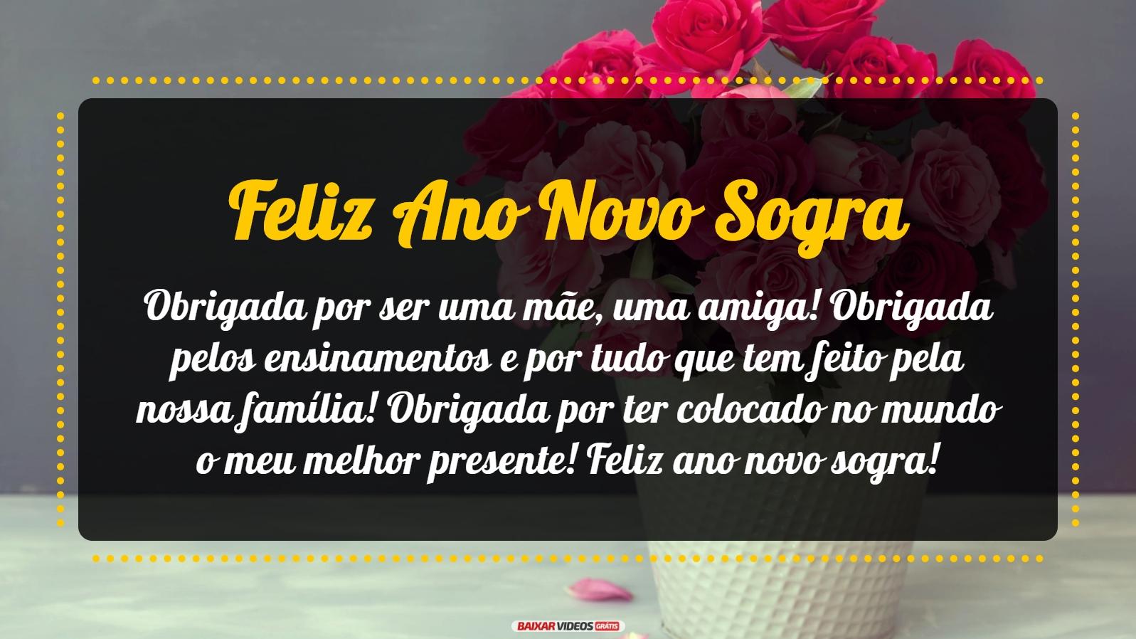 Feliz Ano Novo minha querida sogra, obrigada por ser uma mãe, uma amiga! Obrigada pelos ensinamentos e por tudo que tem feito pela nossa família! Obrigada por ter colocado no mundo o meu melhor presente! Feliz ano novo sogra!