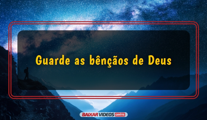 Guarde as bênçãos de Deus