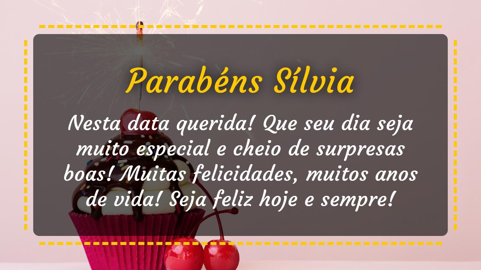 Parabéns pra você Sílvia! Parabens pra você. Nesta data querida! Que seu dia seja muito especial e cheio de surpresas boas! Muitas felicidades, muitos anos de vida! Seja feliz hoje e sempre! Parabéns!