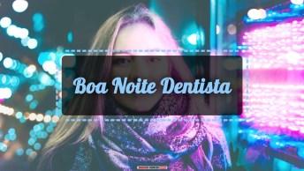 Vídeos de Boa Noite para Dentista