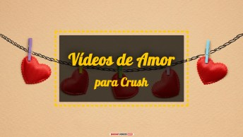 Vídeos de Amor para seu Crush