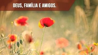 Felicidade Se Resume Em Deus, Família E Amigos!